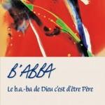 B'ABBA - Le b.a-ba de Dieu c'est d'être Père