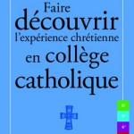 Faire découvrir l'expérience chrétienne en collège