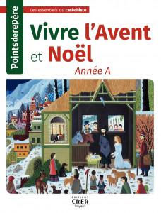 Vivre l'Avent et Noël année A, Points de repère, Les essentiels du catéchiste, éd. Crer Bayard, 2019.