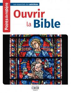 Ouvrir la Bible, Points de repère, Les essentiels du catéchiste, éd. Crer Bayard, 2019.