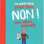 Le petit livre pour dire non ! aux abus sexuels - Delphine Saulière et Bernadette Després