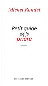 Petit guide de la prière, Michel Rondet, éd. Desclée de Brouwer.