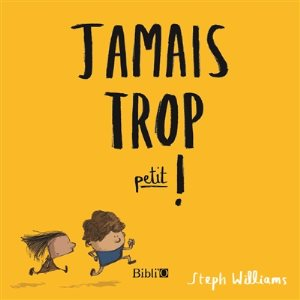 Jamais trop petit ! , de Stephanie Williams , Editions Société biblique française - Bibli'O, mai 2019.