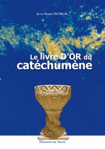 Le livre d'or du catechumene - JM Humeau
