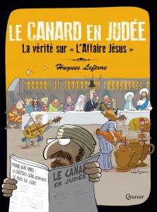 Le Canard en Judée, La vérité sur « L'Affaire Jésus », paru aux éditions Quasar en 2019.