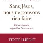 Sans Jésus nous ne pouvons rien faire. Être missionnaire aujourd'hui dans le monde, pape François, éd. Bayard et Libreria Editirice Vaticana, 2020.