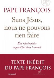 Sans Jésus nous ne pouvons rien faire. Être missionnaire aujourd'hui dans le monde, papa François, éd. Bayard et Libreria Editirice Vaticana, 2020.