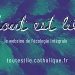 « Tout est lié », un webzine sur l'écologie intégrale proposé par la Conférence des évêques de France.