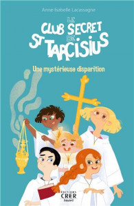 Le premier tome de la collection Le club secret de saint Tarcisius.